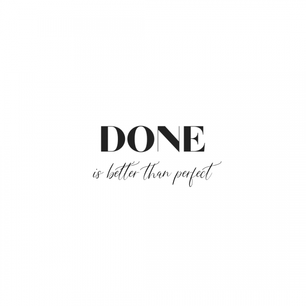 Done is better than perfect quote
